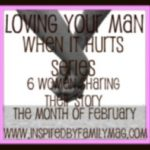 """Loving Your Man When It Hurts"" February Series"