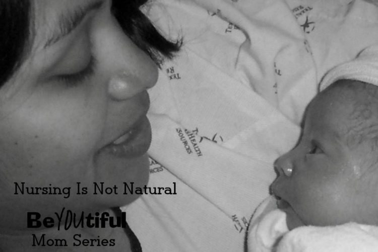 Be.You.Tiful. Mom Series: Nursing is Not Natural
