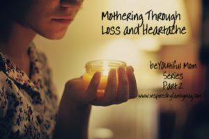 Mothering Through Loss and Heartache