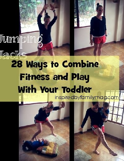 28 Ways to Combine Fitness and Play With Your Toddler {Part 4}
