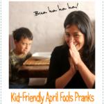 Kid-Friendly April Fools Pranks