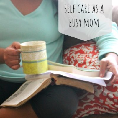 How to Practice Self Care as a Busy Mom