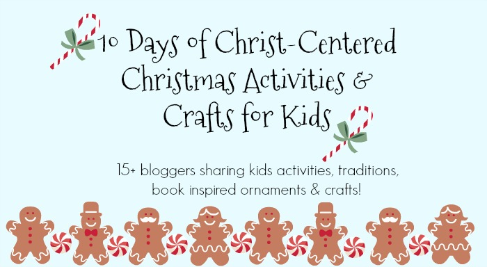 10 Days of Christ-Centered Christmas Crafts and Activities for Kids