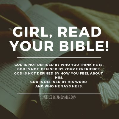 Girl Read Your Bible God is Not Defined By Your Experience