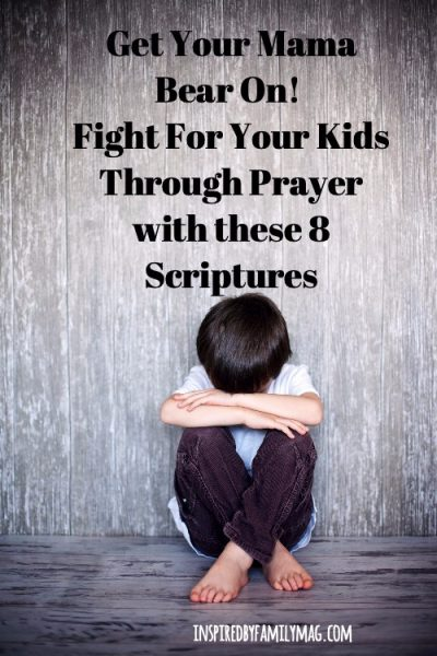 Get Your Mama Bear On! Fight For Your Kids Through Prayer with these 8 Scriptures